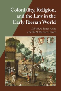 Cover Coloniality, Religion, and the Law in the Early Iberian World