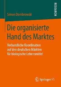 Cover Die organisierte Hand des Marktes