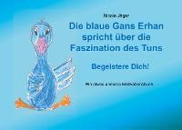 Cover Die blaue Gans Erhan spricht über die Faszination des Tuns