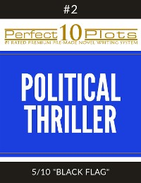 "Cover Perfect 10 Political Thriller Plots: #2-5 ""BLACK FLAG"""