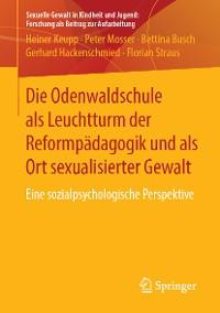 Cover Die Odenwaldschule als Leuchtturm der Reformpädagogik und als Ort sexualisierter Gewalt