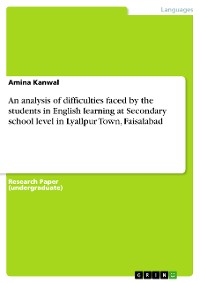 Cover An analysis of difficulties faced by the students in English learning at Secondary school level in Lyallpur Town, Faisalabad