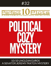 "Cover Perfect 10 Political Cozy Mystery Plots #32-10 ""UNCLEAN EUROS – A SENATOR JEREMY PAXTON MYSTERY"""