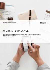 Cover Work-Life-Balance. Ein möglicher Weg zur beruflichen Chancengleichheit der Geschlechter?