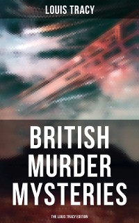 Cover British Murder Mysteries - The Louis Tracy Edition
