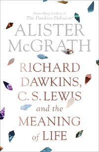 Cover Richard Dawkins, C.S. Lewis and the Meaning of Life