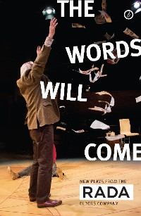 Cover The Words Will Come: New Plays from the RADA Elders Company