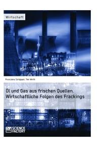 Cover Öl und Gas aus frischen Quellen. Wirtschaftliche Folgen des Frackings