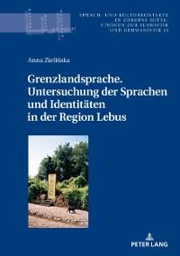 Cover Grenzlandsprache. Untersuchung der Sprachen und Identitaeten in der Region Lebus