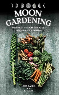 Cover Moon Gardening - Ancient and Natural Ways to Grow Healthier, Tastier Food