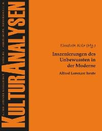 Cover Inszenierungen des Unbewussten in der Moderne - Alfred Lorenzer heute