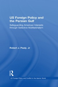 Cover US Foreign Policy and the Persian Gulf