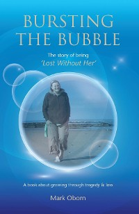 Cover Bursting The Bubble - The Story of Being 'Lost Without Her'