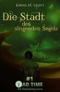 Cover Die Stadt des singenden Segels (Tad Time #1 | Die Powerfantasy-Serie)