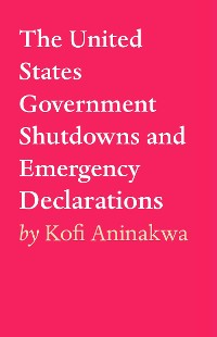 Cover The United States Government Shutdowns and Emergency Declarations
