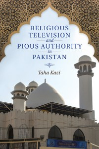 Cover Religious Television and Pious Authority in Pakistan
