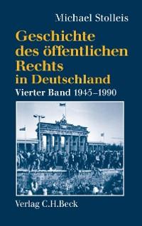 Cover Geschichte des öffentlichen Rechts in Deutschland Bd. 4: Staats- und Verwaltungsrechtswissenschaft in West und Ost 1945-1990