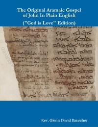 Cover Original Aramaic Gospel of John In Plain English (&quote;God Is Love&quote; Edition)