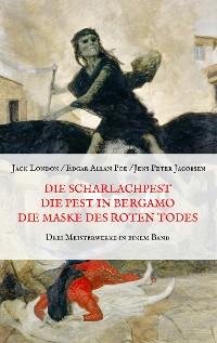 Cover Die Scharlachpest, Die Pest in Bergamo, Die Maske des Roten Todes - Drei Meisterwerke in einem Band