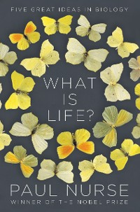 Cover What Is Life?: Five Great Ideas in Biology