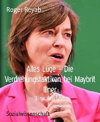 Cover Alles Lüge - Die Verdrehungstaktiken bei Maybrit Illner