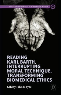 Cover Reading Karl Barth, Interrupting Moral Technique, Transforming Biomedical Ethics