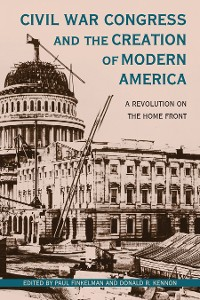 Cover Civil War Congress and the Creation of Modern America