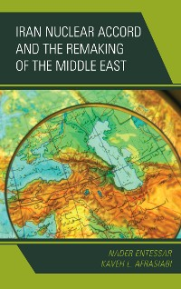 Cover Iran Nuclear Accord and the Remaking of the Middle East