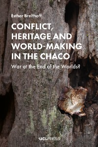 Cover Conflict, Heritage and World-Making in the Chaco