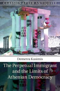Cover Perpetual Immigrant and the Limits of Athenian Democracy