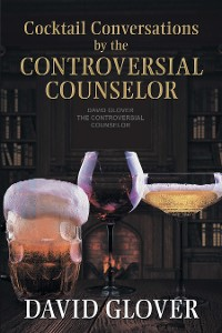 Cover Cocktail Conversations by the Controversial Counselor