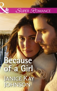 Cover Because Of A Girl (Mills & Boon Superromance)