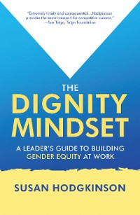 Cover The Dignity Mindset:  a Leader's Guide to Building Gender Equity at Work