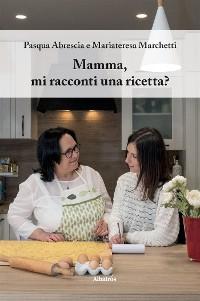 Cover Mamma, mi racconti una ricetta?