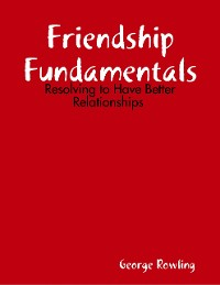 Cover Friendship Fundamentals: Resolving to Have Better Relationships
