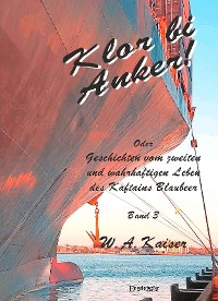 Cover Klor bi Anker! Oder Geschichten vom zweiten und wahrhaftigen Leben des Kaftains Blaubeer (Band 3)