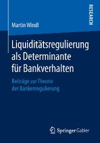 Cover Liquiditätsregulierung als Determinante für Bankverhalten