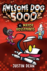 Cover Awesome Dog 5000 vs. Mayor Bossypants (Book 2)