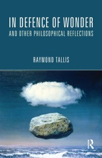 Cover In Defence of Wonder and Other Philosophical Reflections