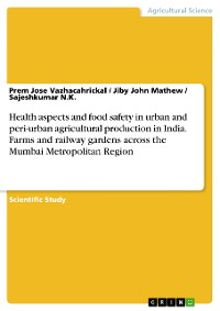 Cover Health aspects and food safety in urban and peri-urban agricultural production in India. Farms and railway gardens across the Mumbai Metropolitan Region