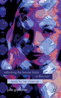 Cover Rethinking the Femme Fatale in Film Noir