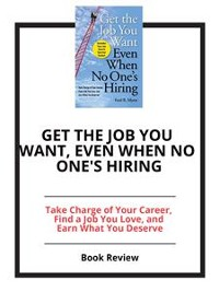 Cover Get the Job You Want, Even When No One's Hiring