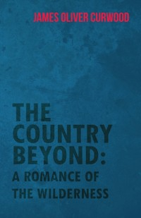 Cover Country Beyond: A Romance of the Wilderness