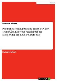 Cover Politische Meinungsbildung in den USA der Trump-Ära. Rolle der Medien bei der Etablierung des Rechtspopulismus