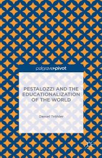 Cover Pestalozzi and the Educationalization of the World