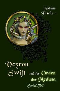 Cover Veyron Swift und der Orden der Medusa: Serial Teil 1