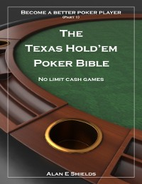 Cover Texas Hold'em Poker Bible - Part 1 - No Limit Cash Games - Become a Better Poker Player