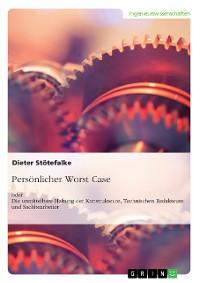Cover Persönlicher Worst Case oder Die unmittelbare Haftung der Konstrukteure, Technischen Redakteure und Sachbearbeiter