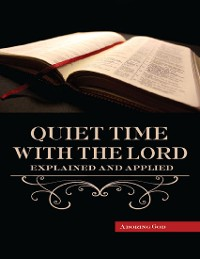 Cover Quiet Time With the Lord Explained and Applied