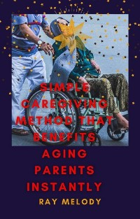 Cover Simple Caregiving Method That Benefits Aging Parents Instantly